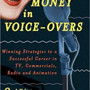 Making Money in Voice-Overs, 2nd Edition (With Cd)- Winning Strategies to a Successful Career in TV, Commercials Radio and Animation.
